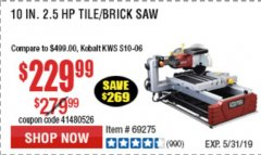 "Harbor Freight Coupon 2.5 HP, 10"" TILE/BRICK SAW Lot No. 69275/62391/95385 Expired: 5/31/19 - $229.99"