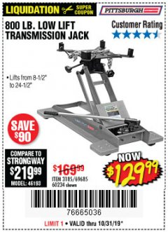 Harbor Freight Coupon 800 LB. CAPACITY LOW LIFT TRANSMISSION JACK Lot No. 69685/60234 Expired: 10/31/19 - $129.99