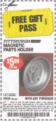 "Harbor Freight FREE Coupon 4"" MAGNETIC PARTS HOLDER Lot No. 62535/90566 Expired: 6/21/15 - FWP"