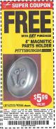 "Harbor Freight FREE Coupon 4"" MAGNETIC PARTS HOLDER Lot No. 62535/90566 Expired: 9/7/15 - FWP"