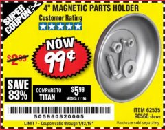"Harbor Freight Coupon 4"" MAGNETIC PARTS HOLDER Lot No. 62535/90566 Expired: 1/12/19 - $0.99"