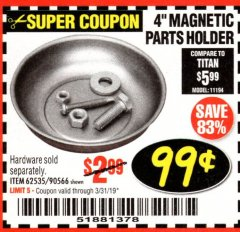 "Harbor Freight Coupon 4"" MAGNETIC PARTS HOLDER Lot No. 62535/90566 Expired: 3/31/19 - $0.99"