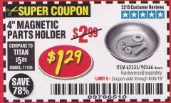 "Harbor Freight Coupon 4"" MAGNETIC PARTS HOLDER Lot No. 62535/90566 Expired: 6/30/19 - $1.29"
