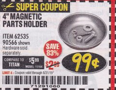 "Harbor Freight Coupon 4"" MAGNETIC PARTS HOLDER Lot No. 62535/90566 Expired: 8/31/19 - $0.99"