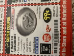 "Harbor Freight Coupon 4"" MAGNETIC PARTS HOLDER Lot No. 62535/90566 Expired: 9/30/19 - $0.99"