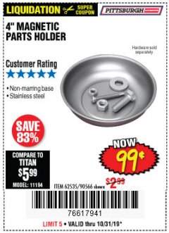 "Harbor Freight Coupon 4"" MAGNETIC PARTS HOLDER Lot No. 62535/90566 Expired: 10/31/19 - $0.99"
