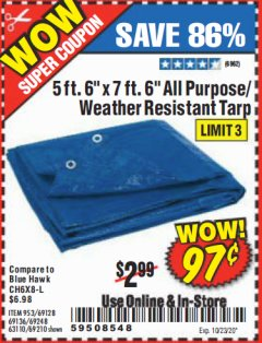 "Harbor Freight Coupon 5 FT. 6"" X 7 FT. 6"" ALL PURPOSE WEATHER RESISTANT TARP Lot No. 953/63110/69210/69128/69136/69248 Valid Thru: 10/23/20 - $0.97"