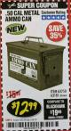 Harbor Freight Coupon .50 CAL METAL AMMO CAN Lot No. 63750/56810/63181 Expired: 2/28/18 - $12.99