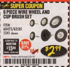 Harbor Freight Coupon 6 PIECE WIRE WHEEL AND CUP BRUSH SET Lot No. 60475/62581/1341 Expired: 3/31/19 - $2.99