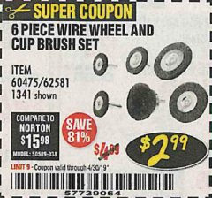 Harbor Freight Coupon 6 PIECE WIRE WHEEL AND CUP BRUSH SET Lot No. 60475/62581/1341 Expired: 4/30/19 - $2.99
