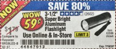 "Harbor Freight Coupon 3-1/2"" SUPER BRIGHT ALUMINUM FLASHLIGHT Lot No. 69111/63599/62522/62573/63875/63884/63886/63888/69052 Expired: 7/18/20 - $0.59"
