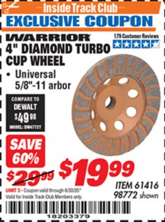 "Harbor Freight ITC Coupon 4"" DIAMOND TURBO CUP WHEEL Lot No. 61416/98772 Valid Thru: 6/30/20 - $19.99"