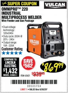 Harbor Freight Coupon VULCAN OMNIPRO 220 MULTIPROCESS WELDER WITH 120/240 VOLT INPUT Lot No. 63621/80678 EXPIRES: 6/30/20 - $869.99
