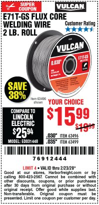 Harbor Freight Coupon VULCAN 0.030 IN. E71T-GS FLUX CORE WELDING WIRE, 2 LB. ROLL Lot No. 63496 Valid: 2/11/20 - 2/23/20 - $15.99