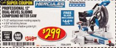 "Harbor Freight Coupon HERCULES PROFESSIONAL 12"" DOUBLE-BEVEL SLIDING MITER SAW Lot No. 63978/56682 Expired: 6/30/19 - $299"