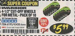 "Harbor Freight Coupon WARRIOR 4-1/2"" CUT-OFF WHEELS FOR METAL - PACK OF 10 Lot No. 61195/45430 Expired: 4/30/19 - $5.99"