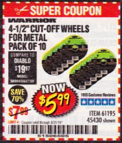 "Harbor Freight Coupon WARRIOR 4-1/2"" CUT-OFF WHEELS FOR METAL - PACK OF 10 Lot No. 61195/45430 Expired: 8/31/19 - $5.99"