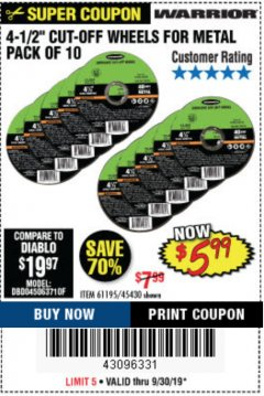 "Harbor Freight Coupon WARRIOR 4-1/2"" CUT-OFF WHEELS FOR METAL - PACK OF 10 Lot No. 61195/45430 Expired: 9/30/19 - $5.99"