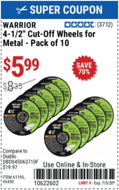 "Harbor Freight Coupon WARRIOR 4-1/2"" CUT-OFF WHEELS FOR METAL - PACK OF 10 Lot No. 61195/45430 Expired: 7/5/20 - $5.99"