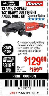 "Harbor Freight Coupon 13 AMP, 2-SPEED 1/2"" HEAVY DUTY RIGHT ANGLE DRILL KIT Lot No. 64121/64745/63062 Expired: 11/3/19 - $129.99"