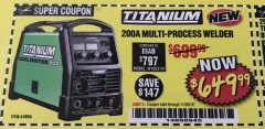 Harbor Freight Coupon TITANIUM UNLIMITED 200 PROFESSIONAL MULTIPROCESS WELDER Lot No. 64806 Expired: 11/30/18 - $649.99