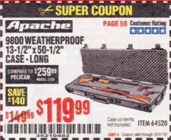 "Harbor Freight Coupon APACHE 9800 WEATHERPROOF 13-1/2"" X 50-1/2"" CASE - LONG Lot No. 64520 Expired: 12/31/18 - $119.99"