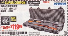 "Harbor Freight Coupon APACHE 9800 WEATHERPROOF 13-1/2"" X 50-1/2"" CASE - LONG Lot No. 64520 Expired: 2/28/19 - $119.99"