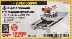 "Harbor Freight Coupon 1.5 HP, 7"" TILE SAW WITH SLIDING TABLE Lot No. 64683 Expired: 3/31/19 - $229.99"