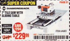 "Harbor Freight Coupon 1.5 HP, 7"" TILE SAW WITH SLIDING TABLE Lot No. 64683 Expired: 4/30/19 - $229.99"