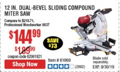 "Harbor Freight Coupon 12"" DUAL-BEVEL SLIDING COMPOUND MITER SAW Lot No. 69684/61776/61970/56597/61969 Expired: 9/30/19 - $144.99"
