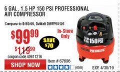 Harbor Freight Coupon 6 GALLON, 150 PSI PROFESSIONAL OIL'FREE AIR COMPRESSOR Lot No. 68149/62380/62511/62894/67696 Expired: 4/30/19 - $99.99
