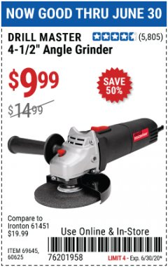 "Harbor Freight Coupon 4-1/2"" ANGLE GRINDER 4.3 AMP MOTOR Lot No. 69645/60625 EXPIRES: 6/30/20 - $9.99"
