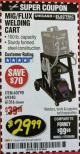 Harbor Freight Coupon MIG-FLUX WELDING CART Lot No. 69340/60790/90305/61316 Expired: 2/28/18 - $29.99
