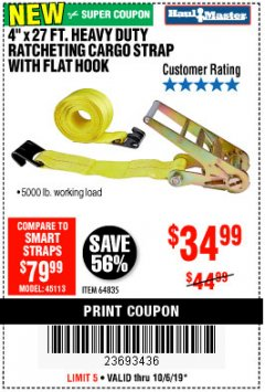 "Harbor Freight Coupon 4""X27 FT. HEAVY DUTY RATCHETING CARGO STRAP WITH FLAT HOOK  Lot No. 64835 Expired: 10/6/19 - $34.99"