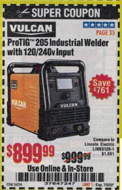 Harbor Freight Coupon VULCAN PROTIG 205 INDUSTRIAL WELDER WITH 120/240 VOLT INPUT Lot No. 56254 Expired: 7/5/20 - $899.99