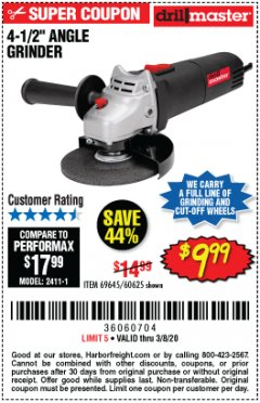 "Harbor Freight Coupon $5 DRILLMASTER 4 1/2"" ANGLE GRINDER WHEN YOU SPEND $49.99 Lot No. 69645, 95578, 60625 Expired: 2/8/20 - $9.99"