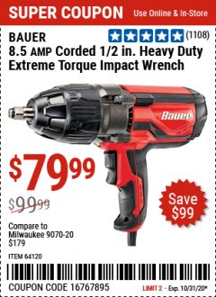 "Harbor Freight Coupon 8.5 AMP CORDED 1/2"" HEAVY DUTY EXTREME TORQUE IMPACT WRENCH Lot No. 64120 Valid Thru: 10/31/20 - $79.99"