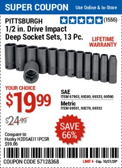 Harbor Freight Coupon PITTSBURGH 1/2. DRIVE IMPACT DEEP SOCKET SETS, 13 PC. Lot No. 67903, 69280, 69333, 69560 , 69561, 69279, 69332 Valid: 10/15/20 10/31/20 - $19.99