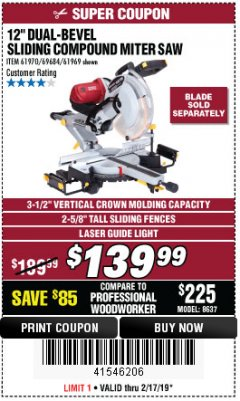 "Harbor Freight Coupon 12"" SLIDING COMPOUND DOUBLE-BEVEL MITER SAW WITH LASER GUIDE Lot No. 69684/61776/61969/61970 Expired: 2/17/19 - $139.99"