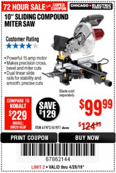 "Harbor Freight Coupon CHICAGO ELECTRIC 10"" SLIDING COMPOUND MITER SAW Lot No. 56708/61972/61971 Expired: 4/28/19 - $99.99"