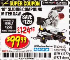 "Harbor Freight Coupon CHICAGO ELECTRIC 10"" SLIDING COMPOUND MITER SAW Lot No. 56708/61972/61971 Expired: 6/30/19 - $99.99"