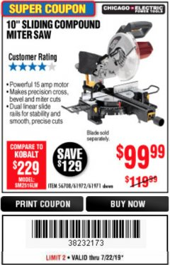 "Harbor Freight Coupon CHICAGO ELECTRIC 10"" SLIDING COMPOUND MITER SAW Lot No. 56708/61972/61971 Expired: 7/22/19 - $99.99"