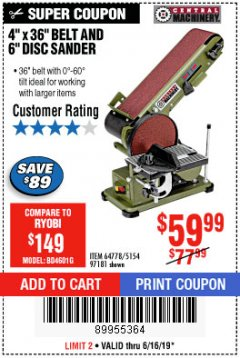 "Harbor Freight Coupon 4"" X 36"" BELT/6"" DISC SANDER Lot No. 64778/97181/5154 Expired: 6/16/19 - $59.99"