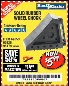 Harbor Freight Coupon SOLID RUBBER WHEEL CHOCK Lot No. 69326/69853/56891/96479 Expired: 3/30/19 - $5.99