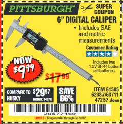 "Harbor Freight Coupon 6"" DIGITAL CALIPER Lot No. 47257/61585/62387/61230/63711 Expired: 6/13/18 - $9.99"