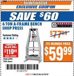 Harbor Freight ITC Coupon 6 TON A-FRAME BENCH SHOP PRESS Lot No. 63995/1666 Expired: 6/19/18 - $59.99
